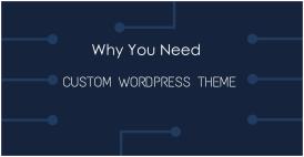 Why You Need Custom WP Theme? And Where?