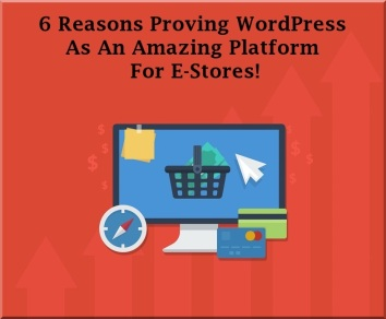 6-reasons-proving-wordpress-as-an-amazing-platform-for-e-stores